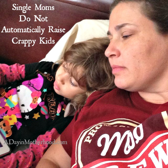 Single Moms Do Not Automatically Raise Crappy Kids