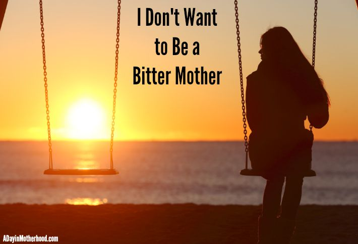 I Don't Want to Be a Bitter Mother