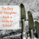 The Day My Daughter Took a Knife to School