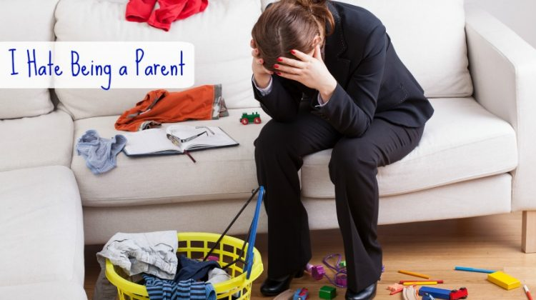 I HATE Being a Parent