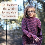 Do I Deserve the Credit for my Kid's Successes?