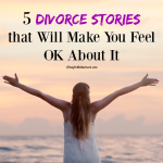 5 Divorce Stories that Will Make You Feel OK About It