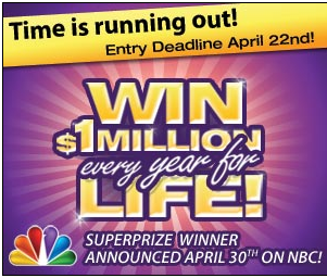WIN One MILLION A YEAR for LIFE  ~  HURRY Ends April 22!!