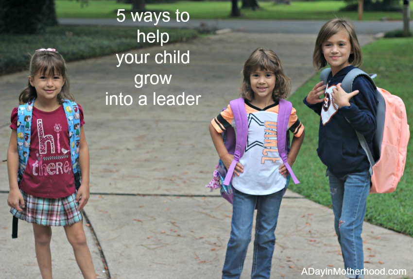 5 ways to help your child grow into a leader #TrueLeaders ad