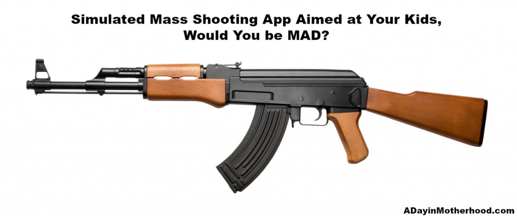 Would you be mad if a Simulated Mass Shooting App were aimed at your child?