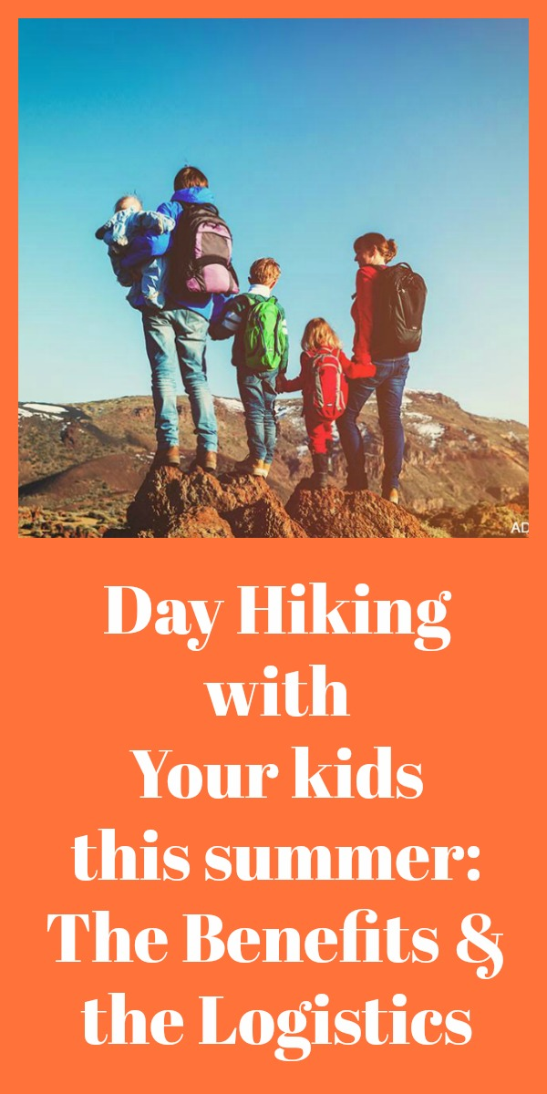 Day Hiking with Your Kids this Summer: The Benefits & the Logistics pinterest