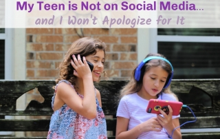My Teen is Not on Social Media and I Won't Apologize for It