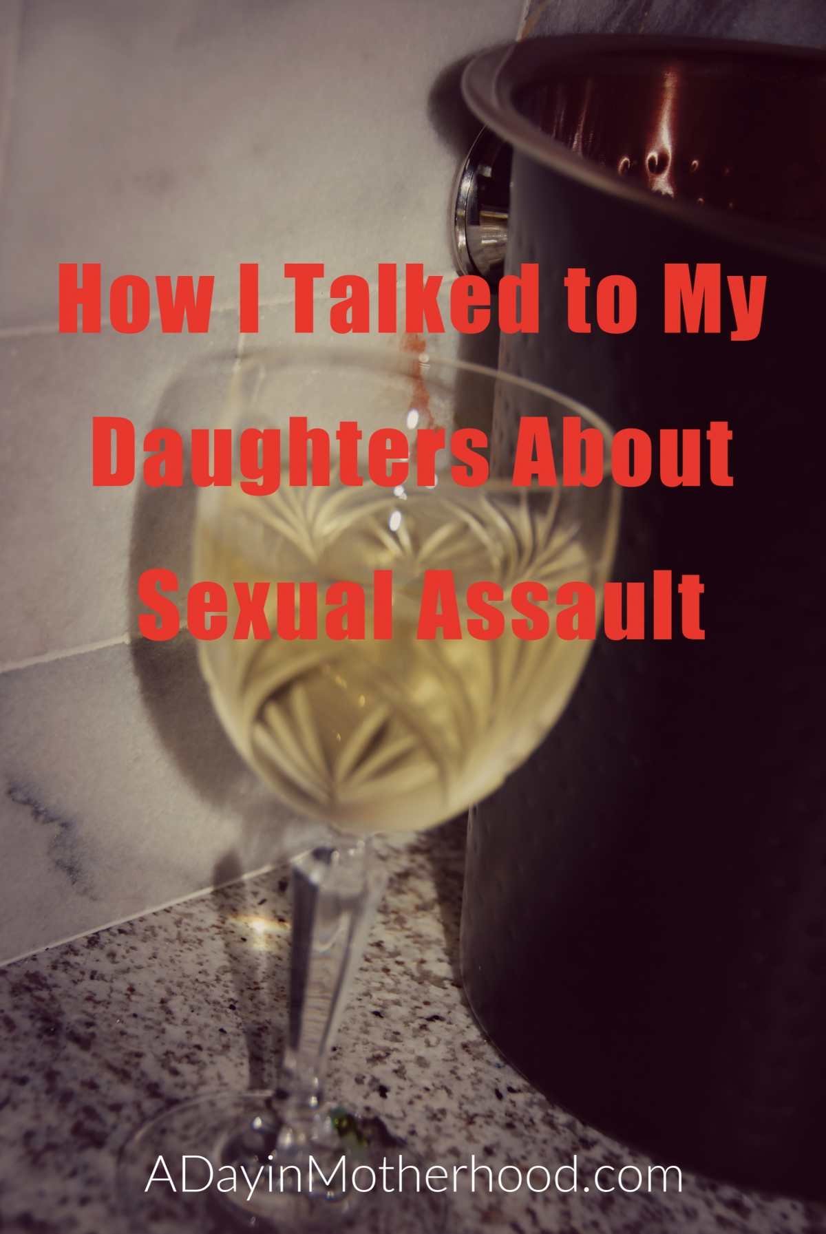 How I Talked to My Daughters About Sexual Assault - is her being passed out drunk an excuse?